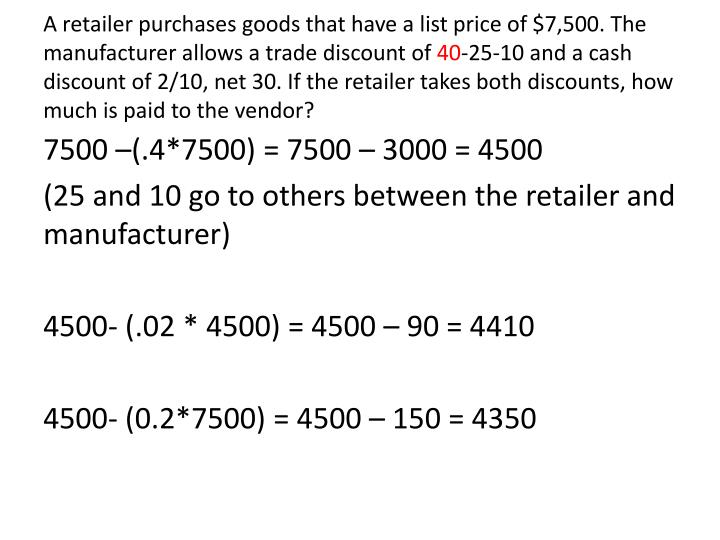 A retailer purchases goods that have a list price of $7,500. The manufacturer allows a trade discount of