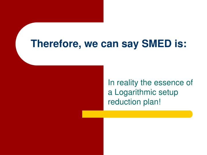 Therefore, we can say SMED is: