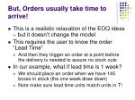 but orders usually take time to arrive