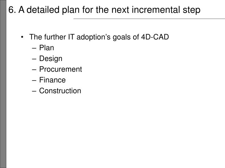 6. A detailed plan for the next incremental step