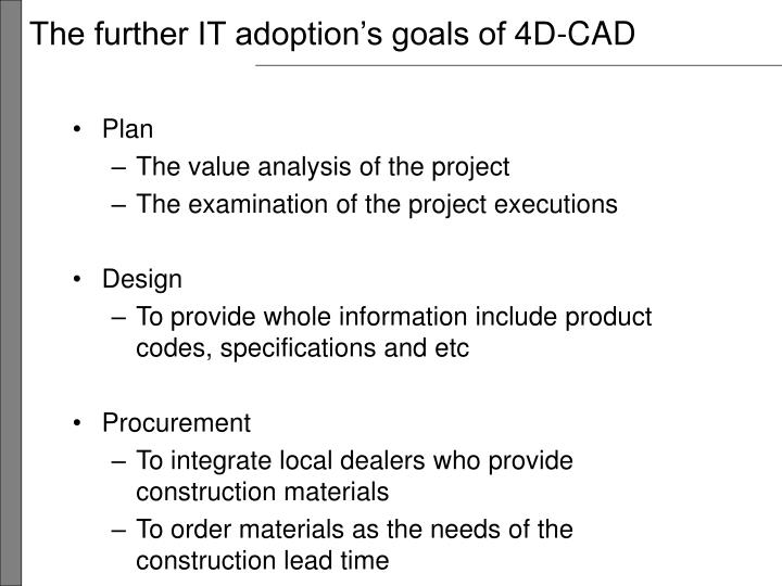 The further IT adoption's goals of 4D-CAD