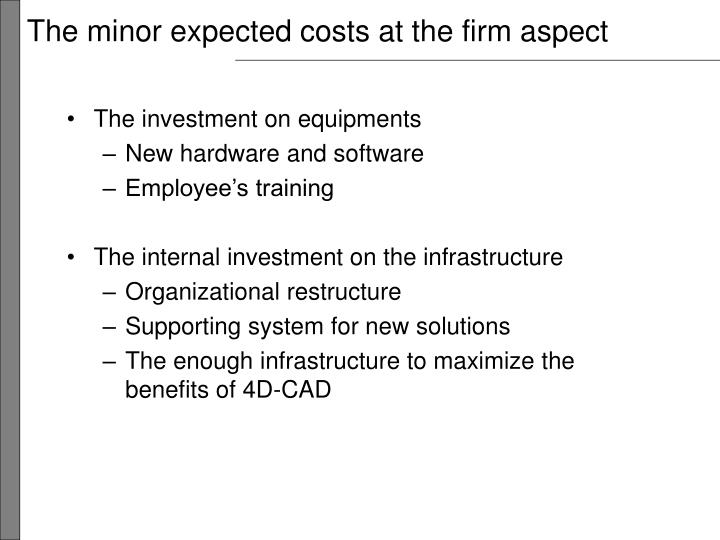The minor expected costs at the firm aspect