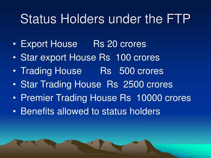 Status Holders under the FTP