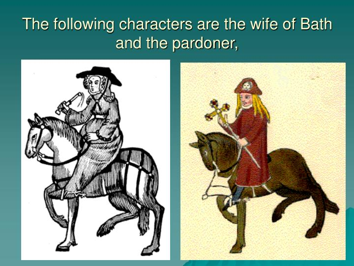 The following characters are the wife of Bath and the pardoner,