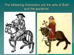 the following characters are the wife of bath and the pardoner