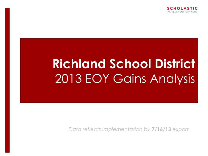 Richland school district 2013 eoy gains analysis