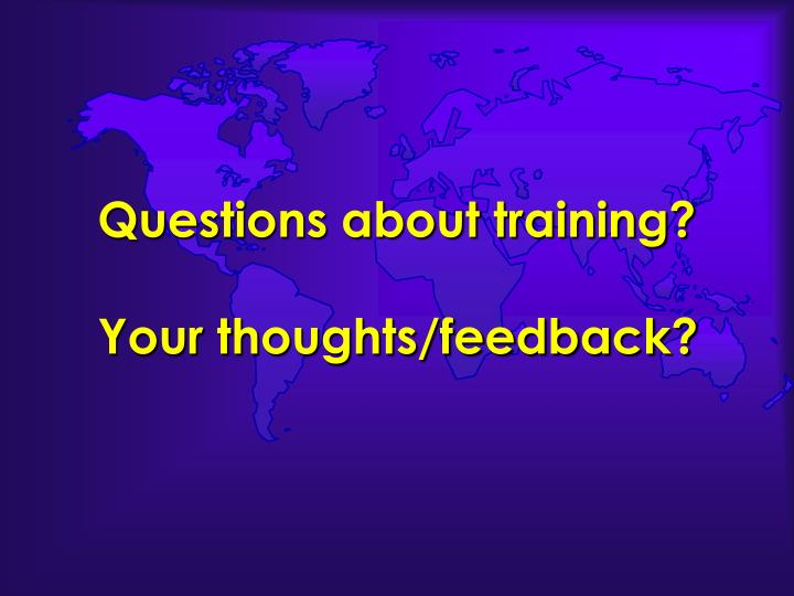 Questions about training?