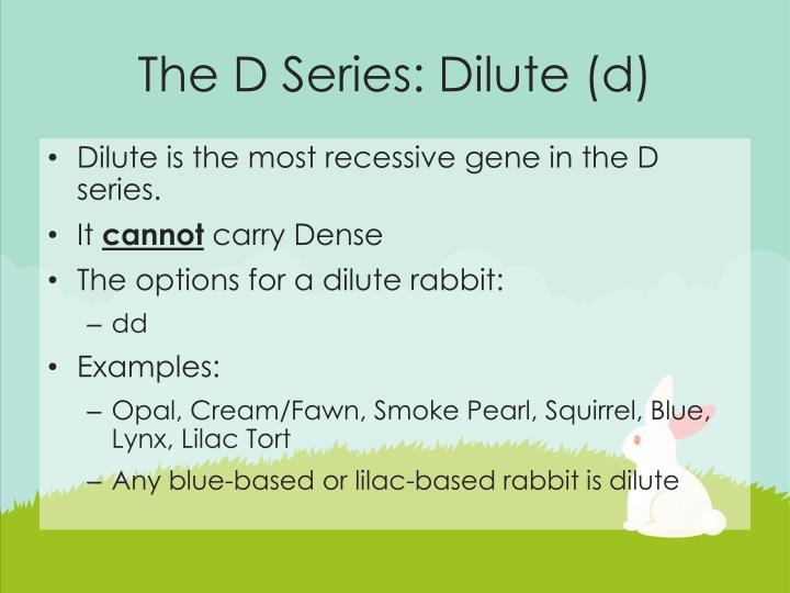 The D Series: Dilute (d)