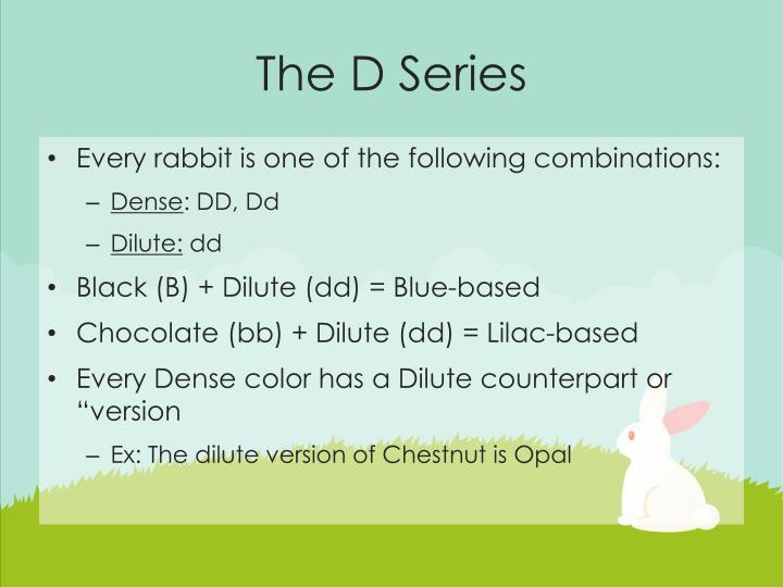 The D Series
