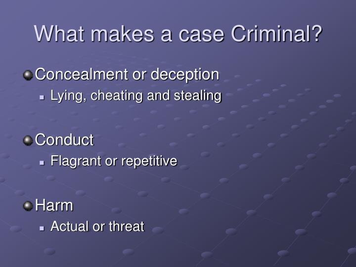 What makes a case Criminal?