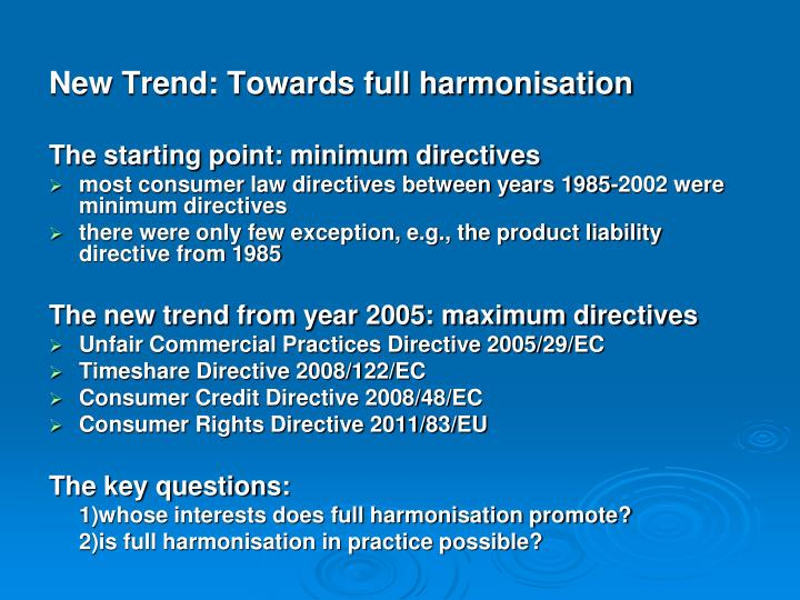 New Trend: Towards full harmonisation