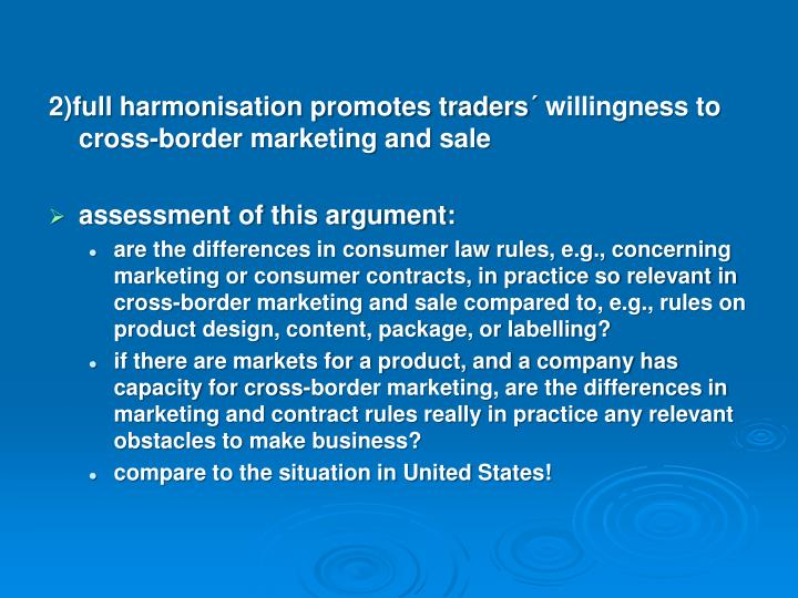 2)full harmonisation promotes traders´ willingness to cross-border marketing and sale