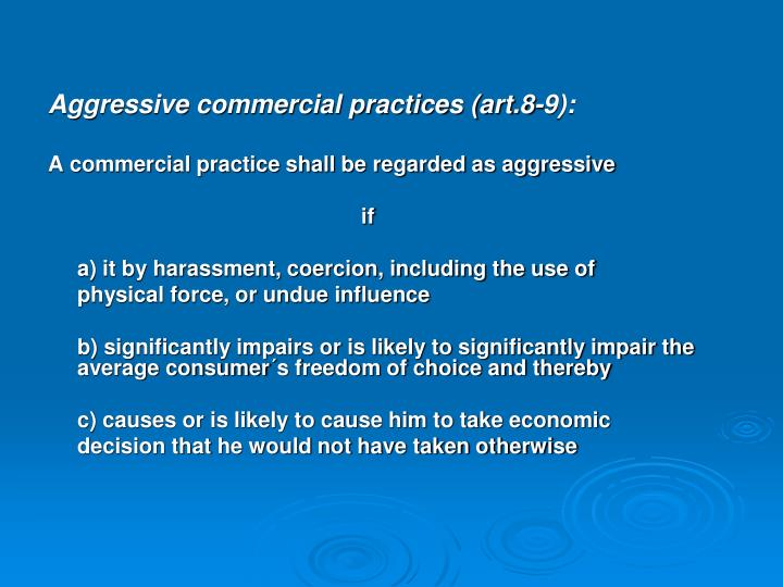 Aggressive commercial practices (art.8-9):