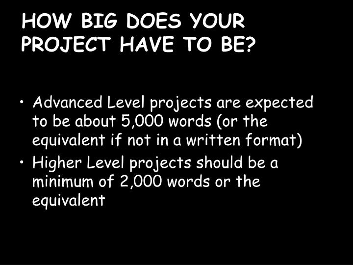 HOW BIG DOES YOUR PROJECT HAVE TO BE?