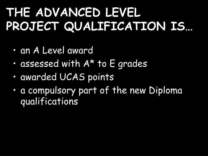 THE ADVANCED LEVEL  PROJECT QUALIFICATION IS…