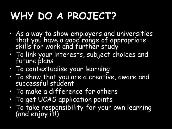 WHY DO A PROJECT?