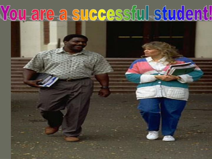 You are a successful student!