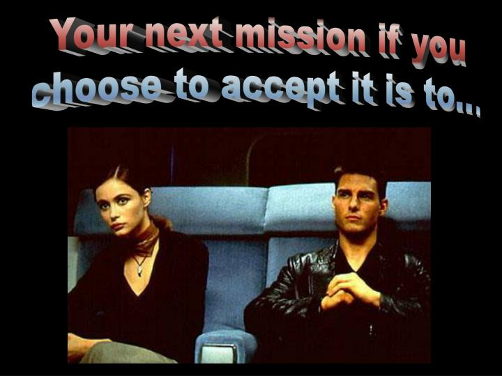 Your next mission if you