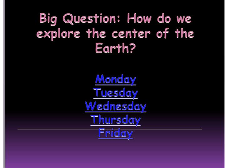 Big Question: How do we explore the center of the Earth?