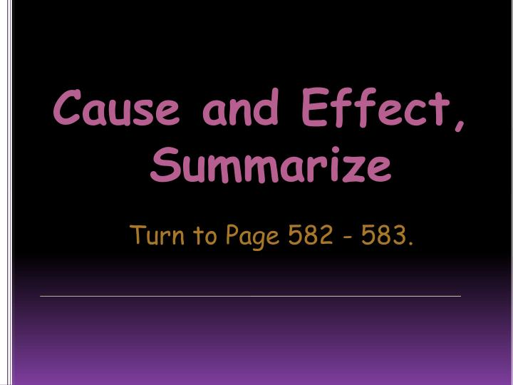 Cause and Effect, Summarize