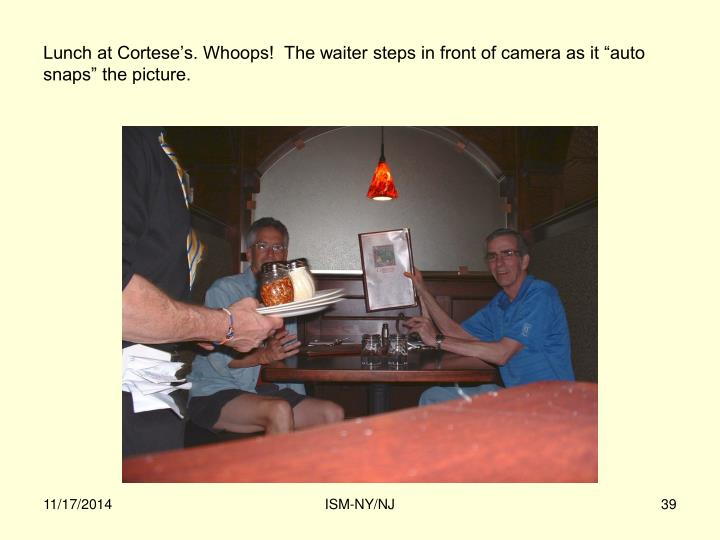 """Lunch at Cortese's. Whoops!  The waiter steps in front of camera as it """"auto snaps"""" the picture."""