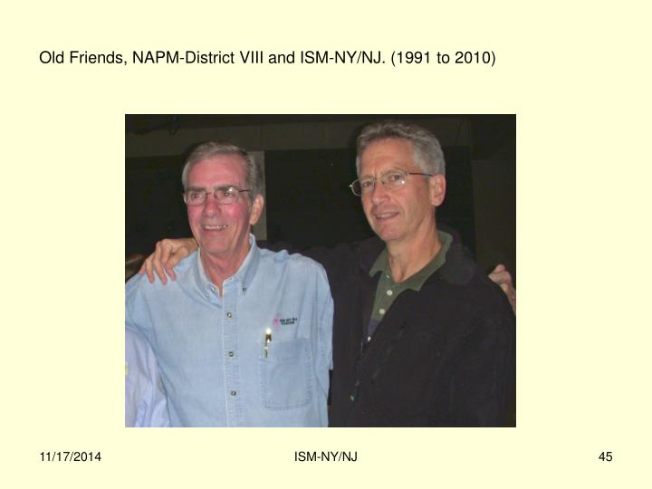 Old Friends, NAPM-District VIII and ISM-NY/NJ. (1991 to 2010)