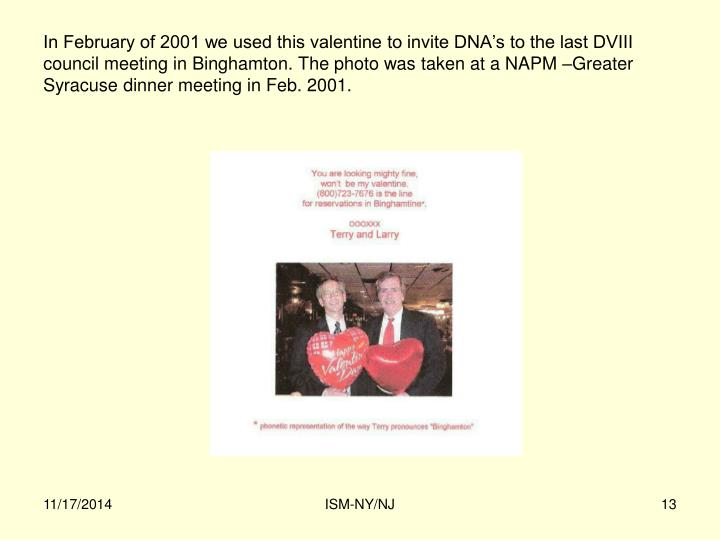 In February of 2001 we used this valentine to invite DNA's to the last DVIII council meeting in Binghamton. The photo was taken at a NAPM –Greater Syracuse dinner meeting in Feb. 2001.