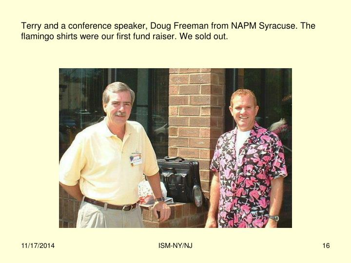 Terry and a conference speaker, Doug Freeman from NAPM Syracuse. The flamingo shirts were our first fund raiser. We sold out.