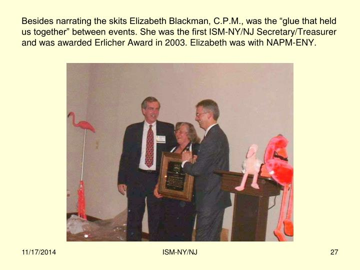 """Besides narrating the skits Elizabeth Blackman, C.P.M., was the """"glue that held us together"""" between events. She was the first ISM-NY/NJ Secretary/Treasurer and was awarded Erlicher Award in 2003. Elizabeth was with NAPM-ENY."""