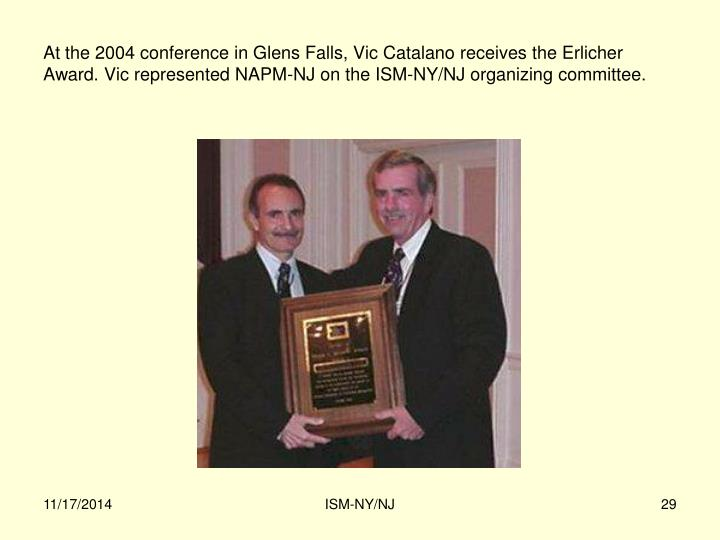 At the 2004 conference in Glens Falls, Vic Catalano receives the Erlicher Award. Vic represented NAPM-NJ on the ISM-NY/NJ organizing committee.