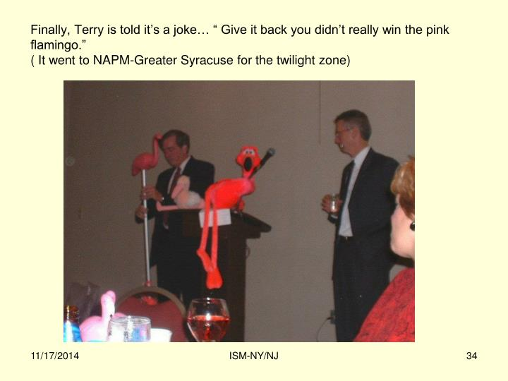 """Finally, Terry is told it's a joke… """" Give it back you didn't really win the pink flamingo."""""""