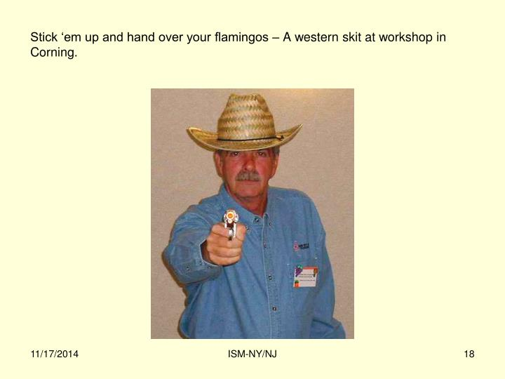 Stick 'em up and hand over your flamingos – A western skit at workshop in Corning.