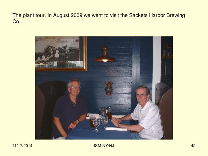 The plant tour. In August 2009 we went to visit the Sackets Harbor Brewing Co..
