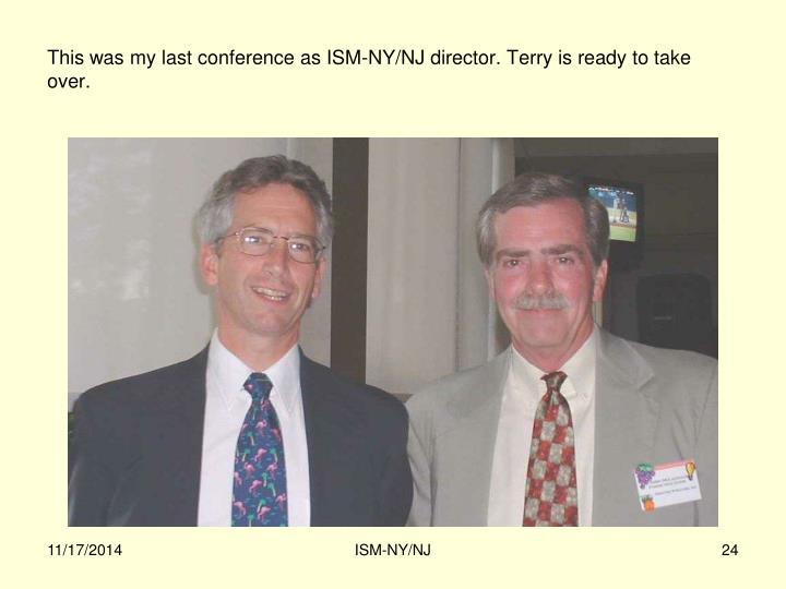 This was my last conference as ISM-NY/NJ director. Terry is ready to take over.