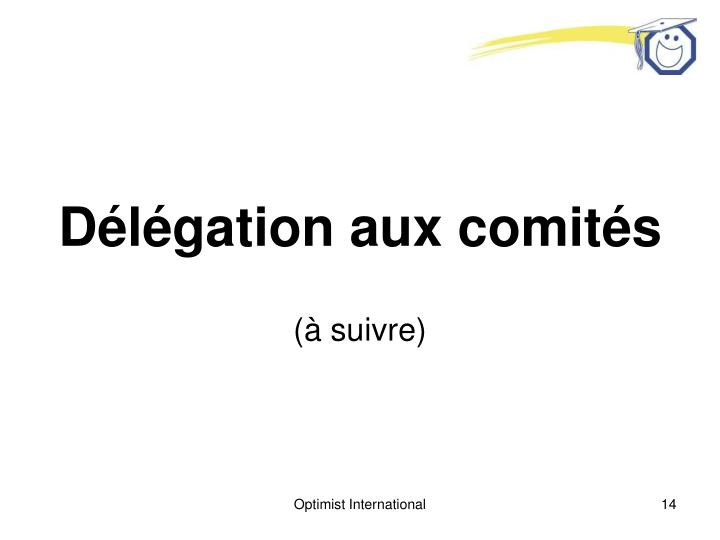 Délégation aux comités