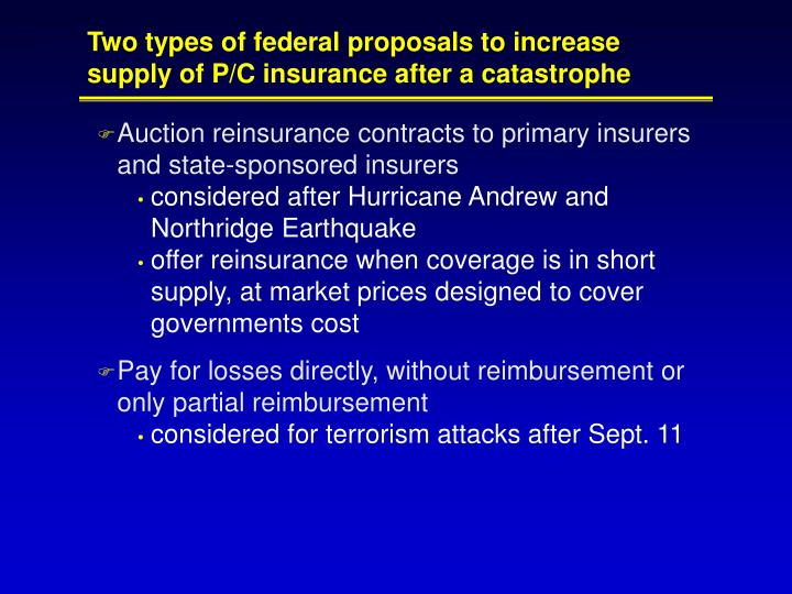 Two types of federal proposals to increase supply of p c insurance after a catastrophe