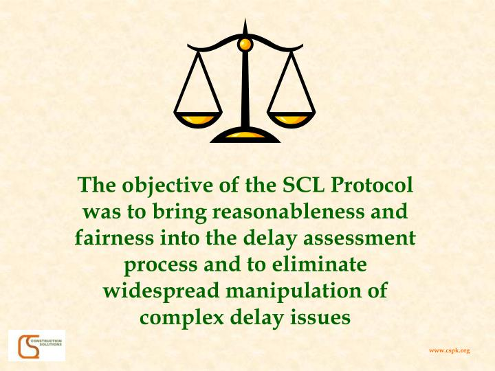 The objective of the SCL Protocol was to bring reasonableness and fairness into the delay assessment process and to eliminate widespread manipulation of complex delay issues