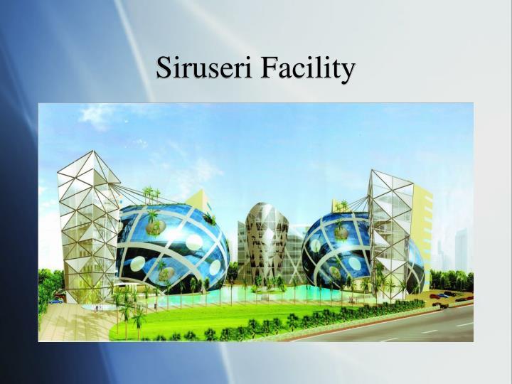 Siruseri Facility