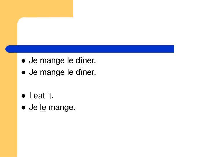 Je mange le dîner.