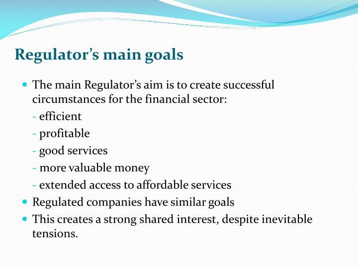 Regulator's main goals