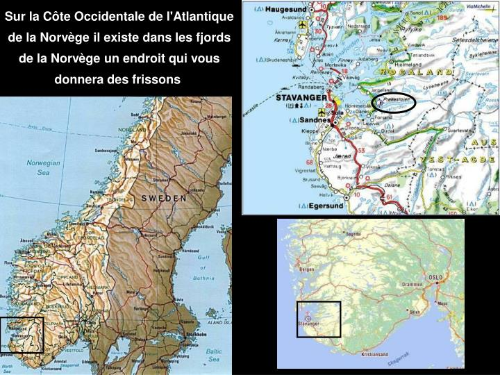 Sur la Côte Occidentale de l'Atlantique de la Norvège il existe dans les fjords de la Norvège un endroit qui vous donnera des frissons