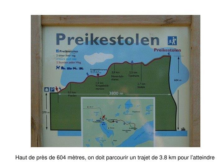 Haut de près de 604 mètres, on doit parcourir un trajet de 3.8 km pour l'atteindre