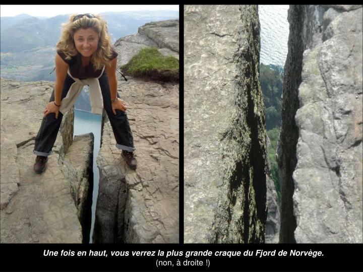 Une fois en haut, vous verrez la plus grande craque du Fjord de Norvège.