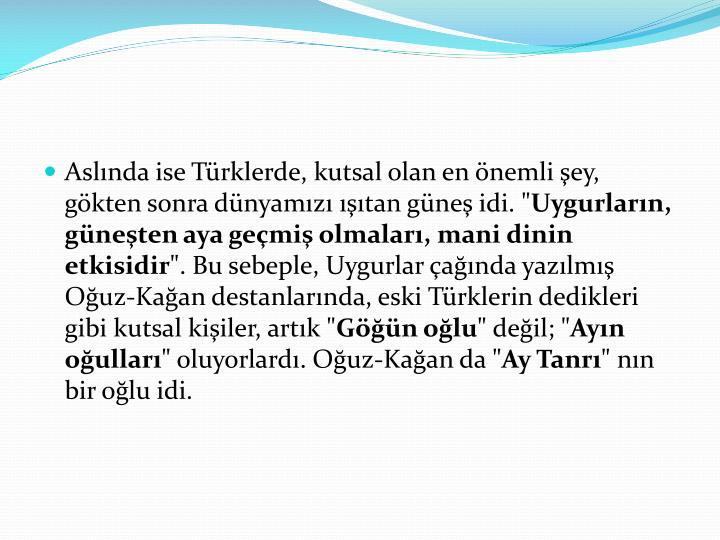 """Aslında ise Türklerde, kutsal olan en önemli şey, gökten sonra dünyamızı ışıtan güneş idi. """""""