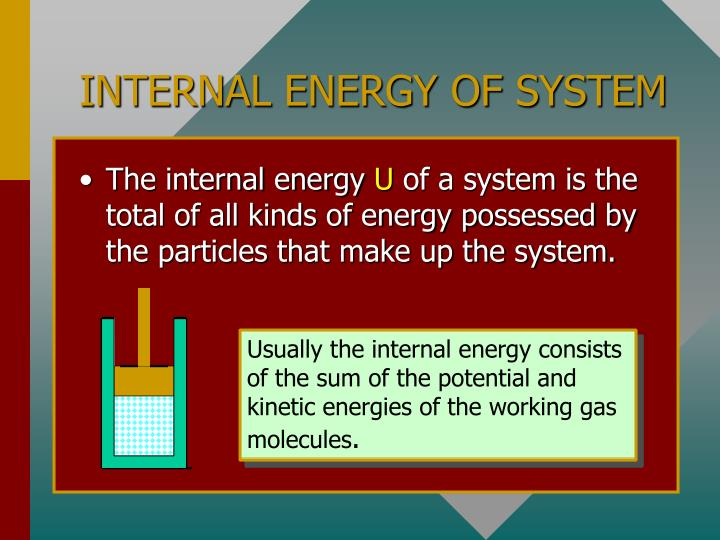 Usually the internal energy consists of the sum of the potential and kinetic energies of the working gas molecules