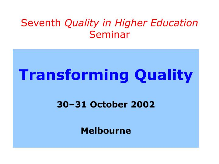 Seventh quality in higher education seminar