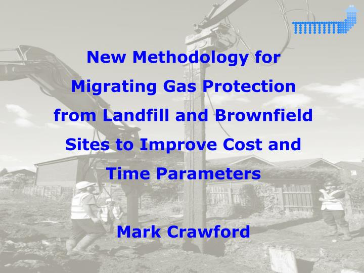 New Methodology for  Migrating Gas Protection from Landfill and Brownfield Sites to Improve Cost and Time Parameters