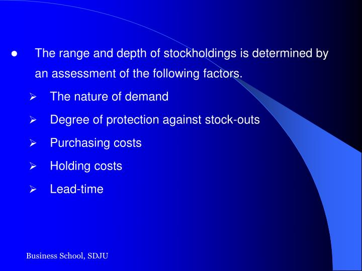 The range and depth of stockholdings is determined by an assessment of the following factors.