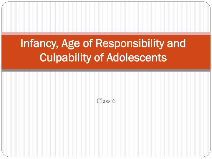 Infancy, Age of Responsibility and Culpability of Adolescents
