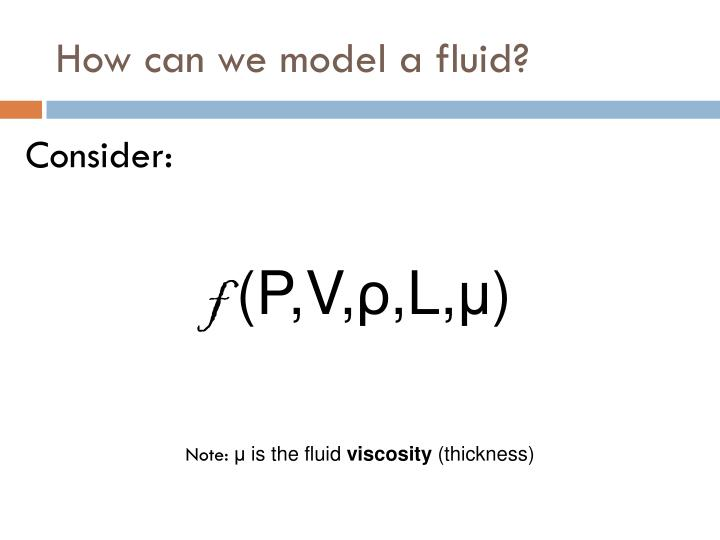How can we model a fluid?